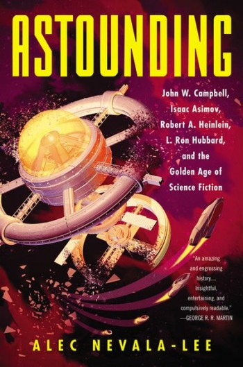 Image for ASTOUNDING: JOHN W. CAMPBELL, ISAAC ASIMOV, ROBERT A. HEINLEIN, L. RON HUBBARD, AND THE GOLDEN AGE OF SCIENCE FICTION (signed)